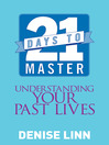 21 Days to Master Understanding Your Past Lives by Denise Linn eBook